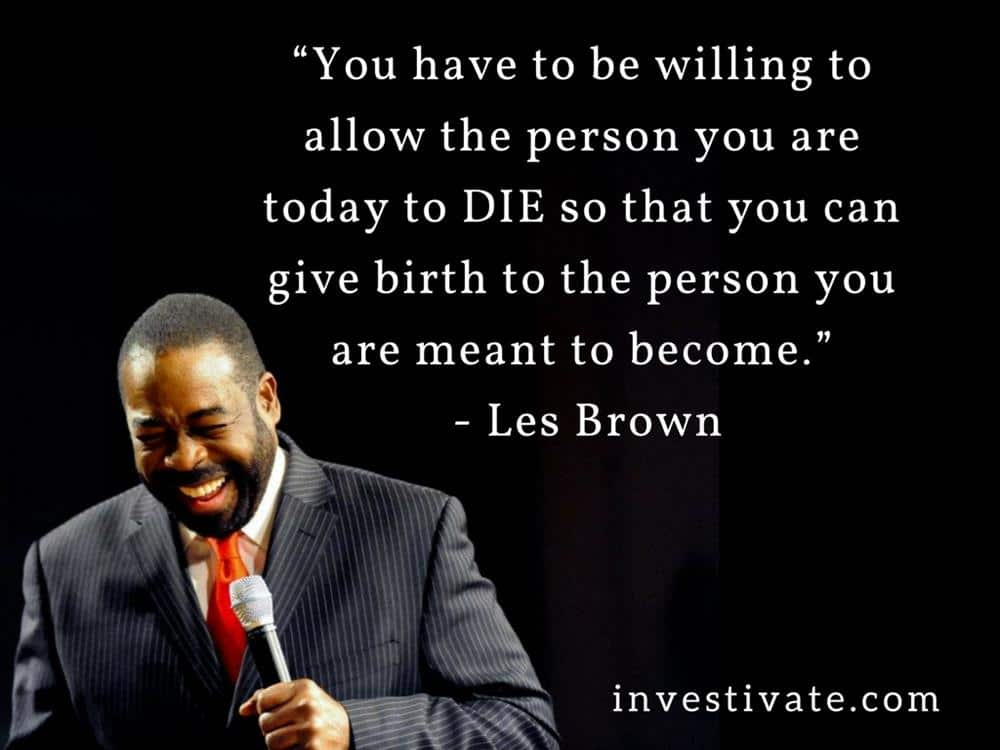 You have to be willing to allow the person you are today to DIE