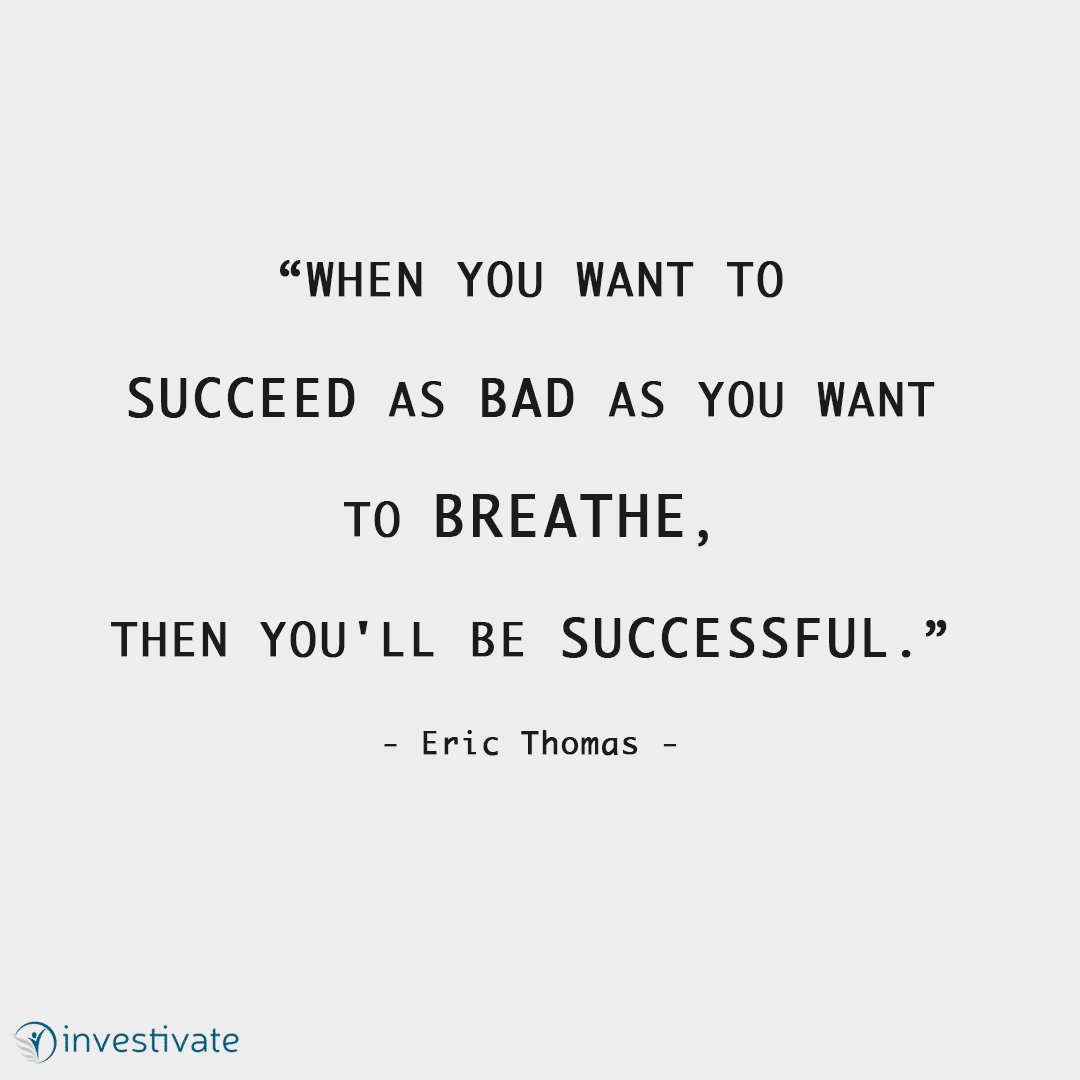 When you want to succeed as bad as you want to breathe